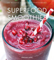 Das Buch der Superfood Smoothies/Julie Morris