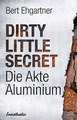 Dirty little secret - Die Akte Aluminium/Bert Ehgartner