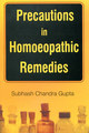 Precautions in Homoeopathic Remedies/Subhash Chandra Gupta