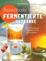 Superfoods for life - Fermentierte Getränke/Meg Thompson