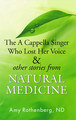 The A Cappella Singer Who Lost Her Voice & Other Stories from Natural Medicine/Amy Rothenberg