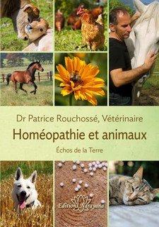 Homéopathie et animaux, Patrice Rouchossé, Dr Vétérinaire
