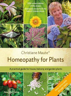 Homeopathy for Plants - Fourth revised edition of this classic, Christiane Maute®